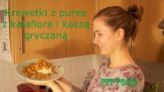 Agnieleczka gotuje: krewetki z puree z kalafiora i kaszą gryczaną (fit food) Thumbnail