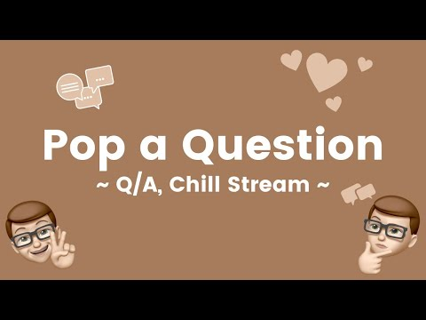 Pop A Question Ep.02 - Q/A, Chill Stream, Hanging Out With Followers