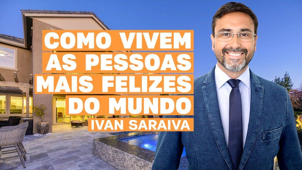 COMO VIVEM AS PESSOAS MAIS FELIZES DO MUNDO / IVAN SARAIVA / VÍDEO MOTIVACIONAL