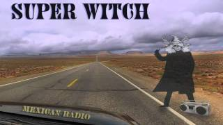 SUPER WITCH - Mexican Radio