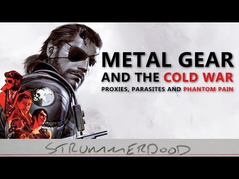 METAL GEAR AND THE COLD WAR: Proxies, Parasites and Phantom Pain