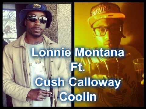 Lonnie Montana Ft Cush Calloway-Coolin Prod. By So Cal Beatz