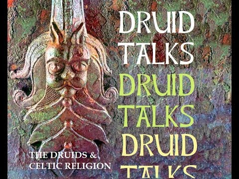 Druid Talks - On The Druids And Celtic Religion