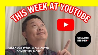 THIS WEEK AT YOUTUBE: Video Chapters, Highlighted Comments, and more!