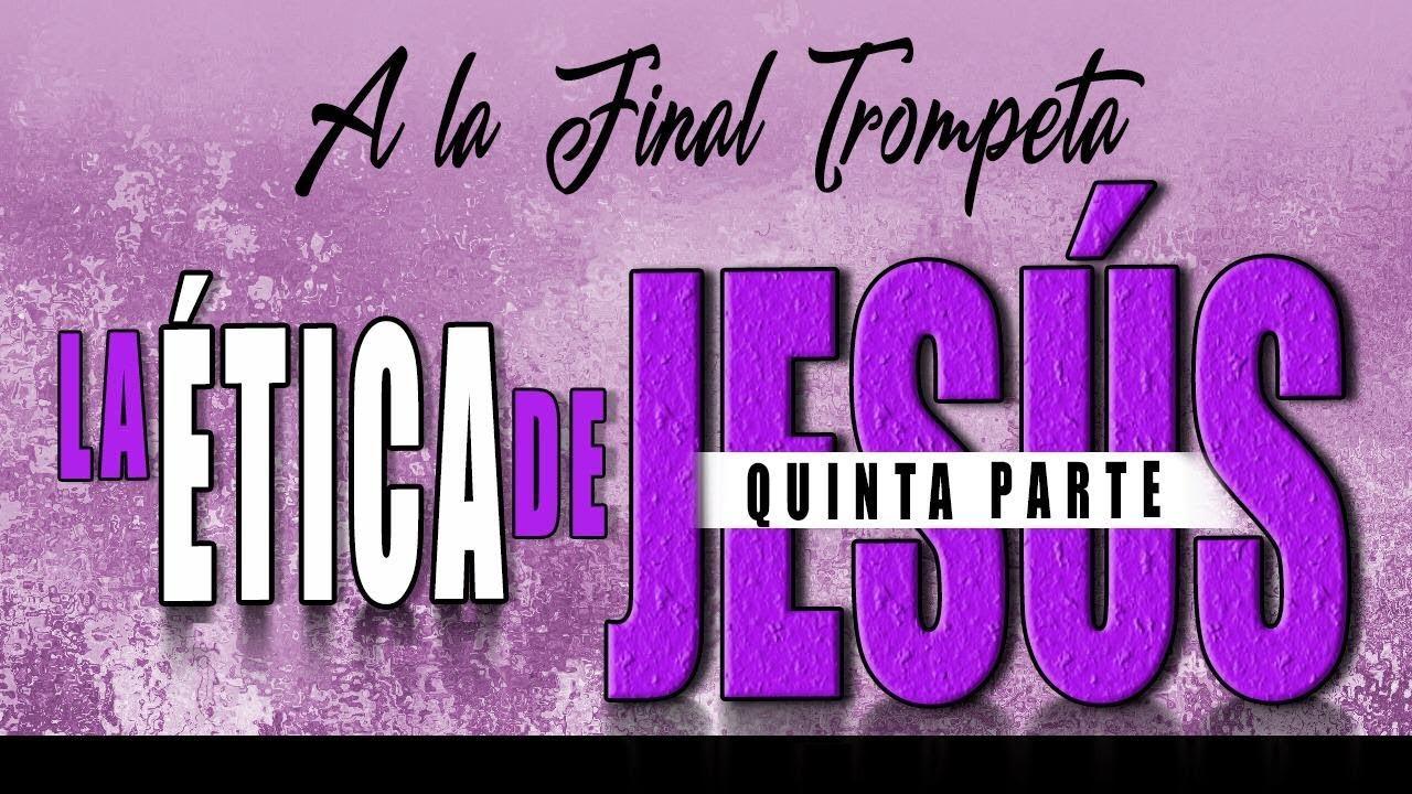 A LA FINAL TROMPETA 67 - LA ÉTICA DE JESÚS 5 - A. Norero, D. Diamond, N. Zavala, R. Ramos