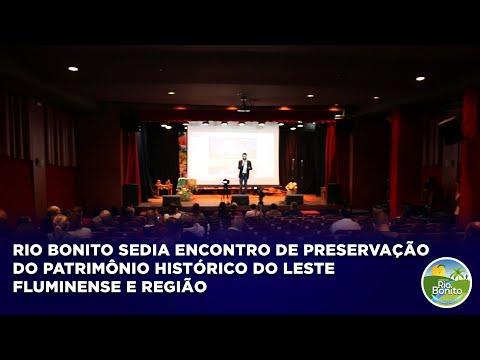 RIO BONITO SEDIA ENCONTRO DE PRESERVAÇÃO DO PATRIMÔNIO HISTÓRICO DO LESTE FLUMINENSE E REGIÃO