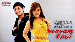 Repeat youtube video Qierra feat. Mark Adam - Senyum Lagi (Official Video Lirik)