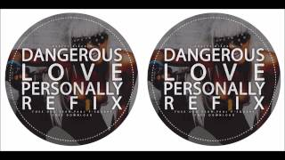 Dangerous Love & Personally ( Bizzzle