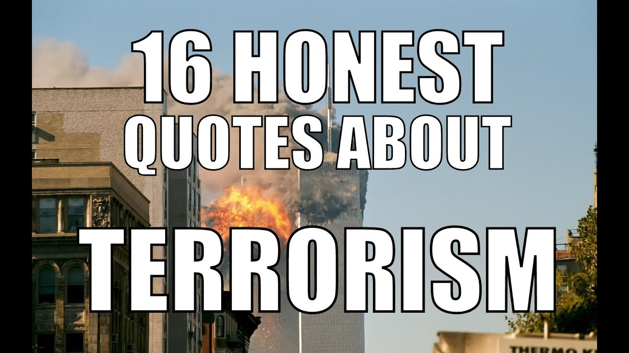 honest quotes about terrorism you have to hear it 16 honest quotes about terrorism you have to hear it