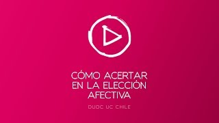 Duoc UC Chile | Cómo acertar en la elección afectiva