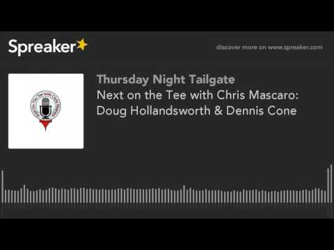 Next on the Tee with Chris Mascaro: Doug Hollandsworth & Dennis Cone