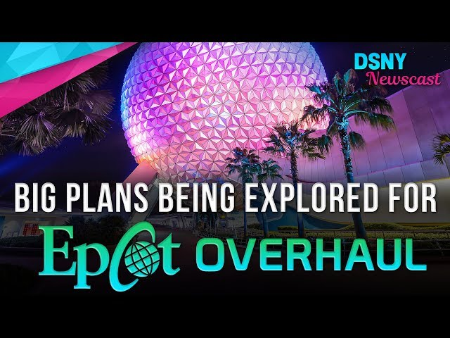 BIG PLANS Being Explored for EPCOT Overhaul Project - Disney News - 10/15/17