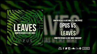 Скачать Opus Vs Leaves Dimitri Vegas Like Mike Mashup