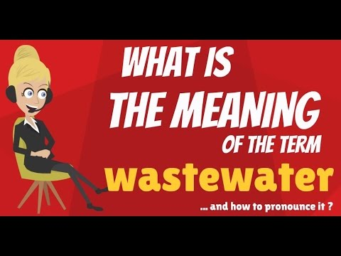 What Is WASTEWATER? What Does WASTEWATER Mean? WASTEWATER Meaning, Definition & Explanation