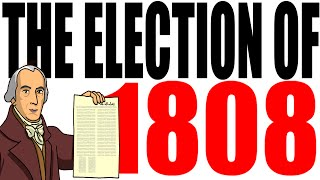 The 1808 Election Explained