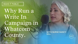 Make It Public Episode 11 | Nurse Nancy Hill | Whatcom County Council Write In