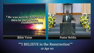 "12 April 20 ""I BELIEVE in the Resurrection"" Pastor Boldin"