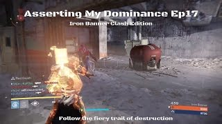 Destiny Iron Banner Clash | Asserting My Dominance Ep17 - Follow the fiery trail of destruction