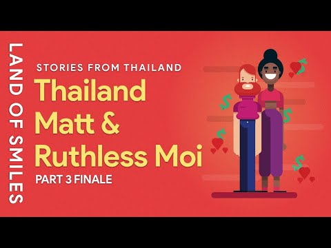 Thailand Matt & Moi Story Final Part