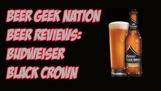 Budweiser Black Crown  | Beer Geek Nation Craft Beer Reviews(, 2013-02-25T15:43:16.000Z)