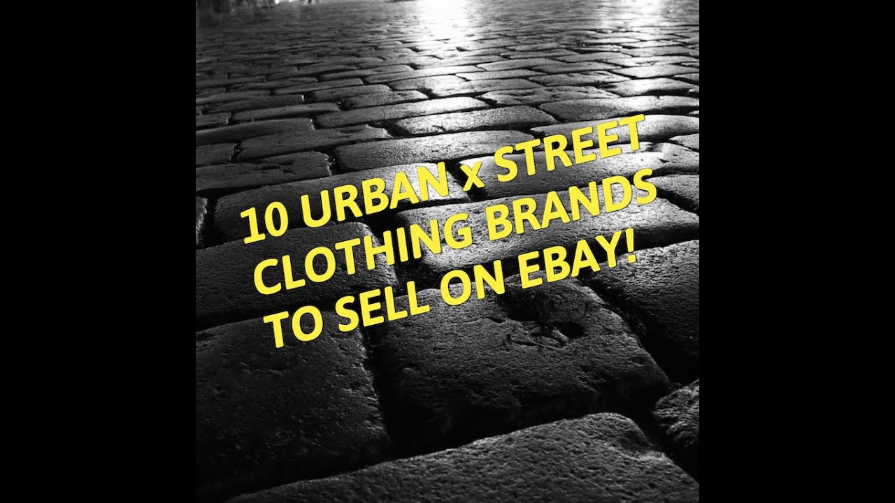 10 URBAN x STREET CLOTHING BRANDS TO SELL ON EBAY - YouTube