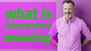 Alternative | Meaning of alternative