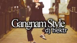 gangnam style remix by dj hektr