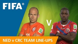 Netherlands v. Costa Rica - Team Line-ups EXCLUSIVE