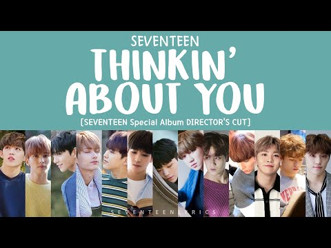 [LYRICS/가사] SEVENTEEN (세븐틴) - THINKIN' ABOUT YOU [Special Album Director's Cut]