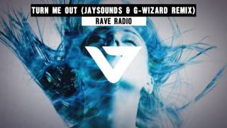 Rave Radio - Turn Me Out  (JaySounds & G-Wizard Remix)