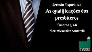 Sermão Expositivo Das 18 horas - As qualificações dos presbíteros