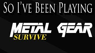 So I ve Been Playing METAL GEAR SURVIVE Review PS4