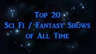 Top 20 Sci Fi / Fantasy Shows of All Time