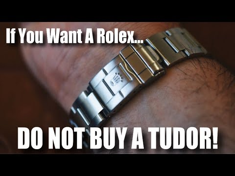 If You Want A Rolex DO NOT BUY A TUDOR