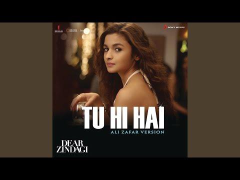 "Tu Hi Hai (Ali Zafar Version) (From ""Dear Zindagi"")"