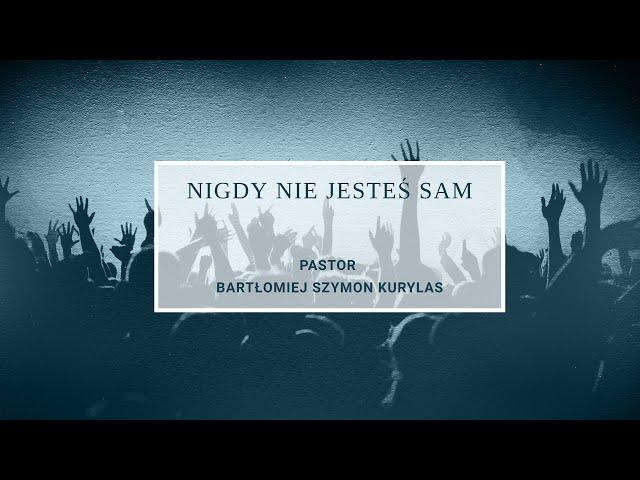 Nigdy nie jesteś sam - pastor Bartłomiej Szymon Kurylas