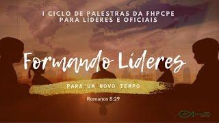 FORMANDO LÍDERES | 20h - I Ciclo de Palestras da FHPCPE