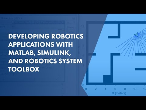 Developing Robotics Applications with MATLAB, Simulink, and Robotics System Toolbox