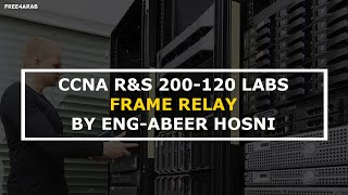 36-CCNA R&S 200-120 Labs (Frame Relay) By Eng-Abeer Hosni | Arabic