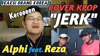 REAKSI ALPHI Feat REZA COVER K-POP - JERK (???-IKON)
