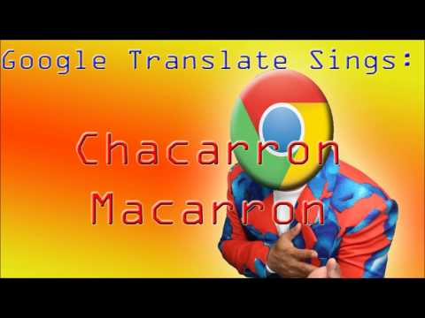 Google Translate Sings: Chacarron Macarron/Retarded Horse Running (El Chombo) [OLD]