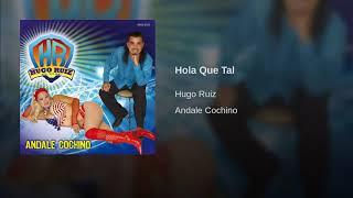 Hugo Ruiz - hola que tal