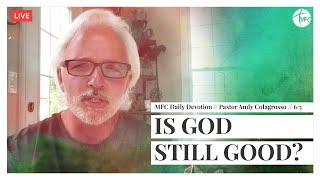 MFC Daily Devotion 6/5 // Is God still Good? // Pastor Andy Colagrosso