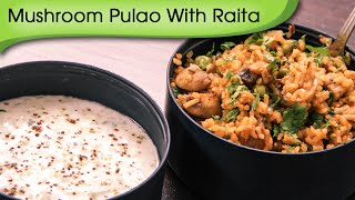 Mushroom Pulao With Raita - Easy To Make Indian Lunch Box Meal By Ruchi Bharani