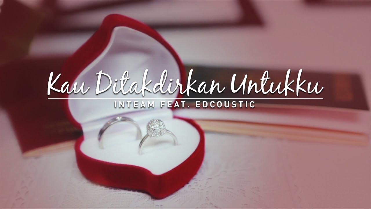 Inteam Feat Edcoustic Kau Ditakdirkan Untukku Official Music Video
