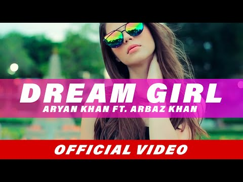 Dream Girl (Full Song) | Aryan Khan | Arbaz Khan | Latest Punjabi Song 2018