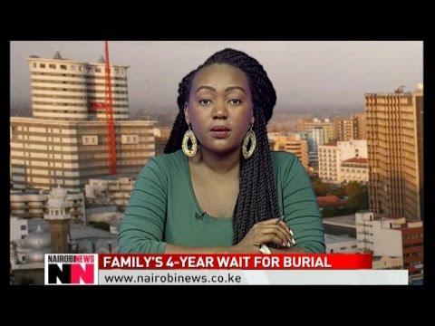 NAIROBI NEWS BULLETIN: Family waits for 4 years for kin's burial