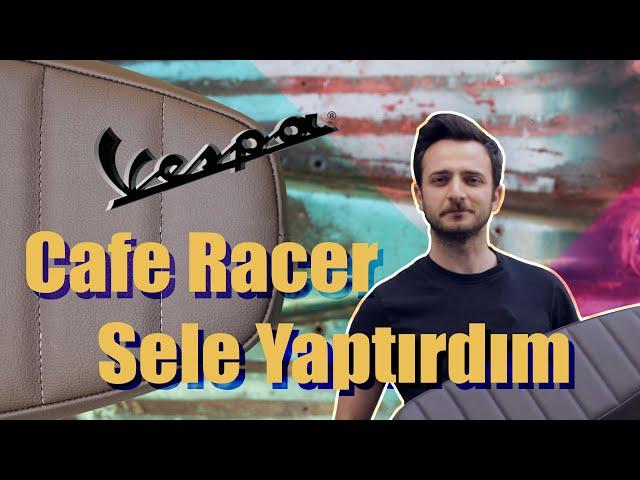 Vespa Cafe Racer Sele Yaptırdım (Orijinal Sele Tabla ve Süngerini Kullandım)