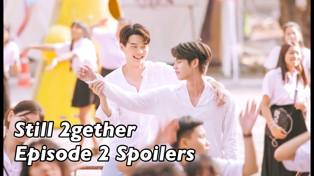 Still 2gether the Series Episode 2 (Spoilers)