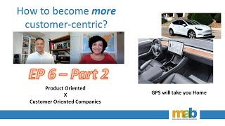 Episode 6 - Part 2 - GPS will take you Home (Product Oriented Company vs. Customer Oriented Company)